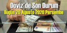 20 Ağustos 2020 perşembe/ Ekonomi'de – Döviz piyasası, Döviz güne nasıl başladı!