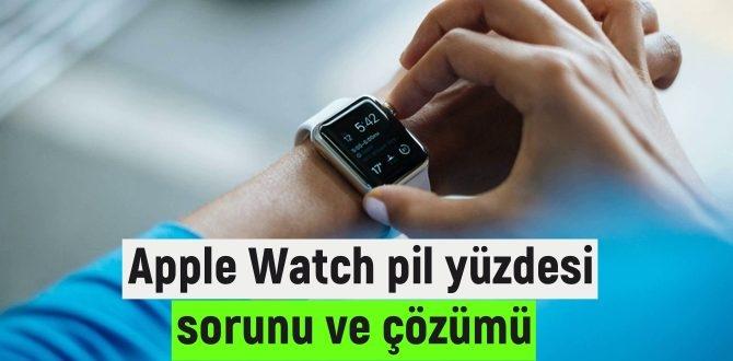 Apple Watch'da pil yüzdesi sorunu nasıl Çözülür?