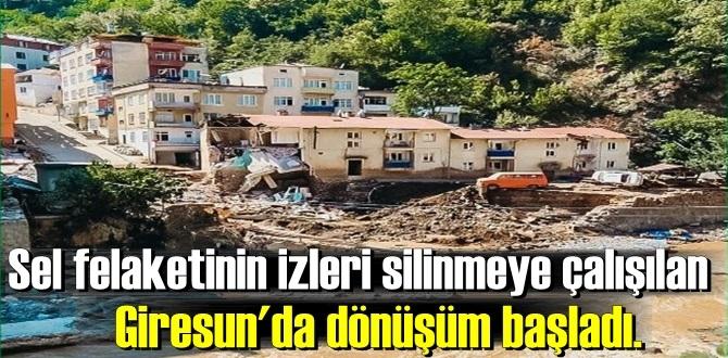 Sel felaketinin izleri silinmeye çalışılan Giresun'da dönüşüm başladı.