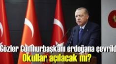 Gözler Cumhurbaşkanı Erdoğana çevrildi, Okullar açılacak mı? Sokağa çıkma yasağı olacakmı!