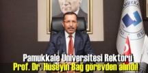 Pamukkale Üniversitesi Rektörü Prof. Dr. Hüseyin Bağ görevden uzaklaştırıldı!