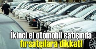 İkinci el otomobil satışında fırsatçılık yapılıyor, dikkat edin!