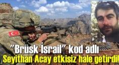 """Gri listede aranan Terörist """"Brüsk İsrail"""" kod adlı Seyithan Acay etkisiz hale getirdi!"""