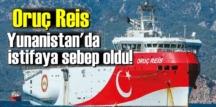 Oruç Reis,Yunanistan'da istifaya sebep oldu!