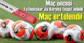 Maç öncesi Futbolcular'da Korona tespit edildi! Maç ertelendi!