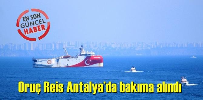 Oruç Reis Antalya Limanı'na yanaşarak, bakıma alındı!