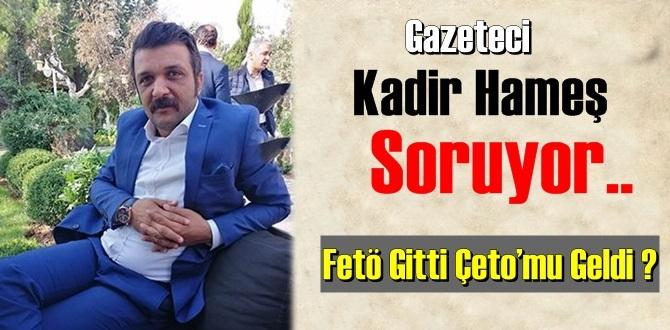 Gazeteci Kadir Hameş: Fetö Gitti Çeto'mu Geldi ?