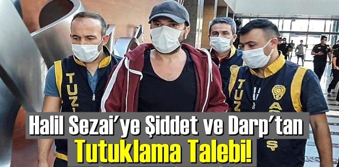 Halil Sezai'ye Şiddet ve Darp'tan Tutuklama Talebi!