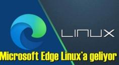 Microsoft Edge web tarayıcısı Linux için geliyor!