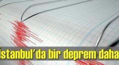 İstanbul'da akşam üstü bir deprem daha oldu!