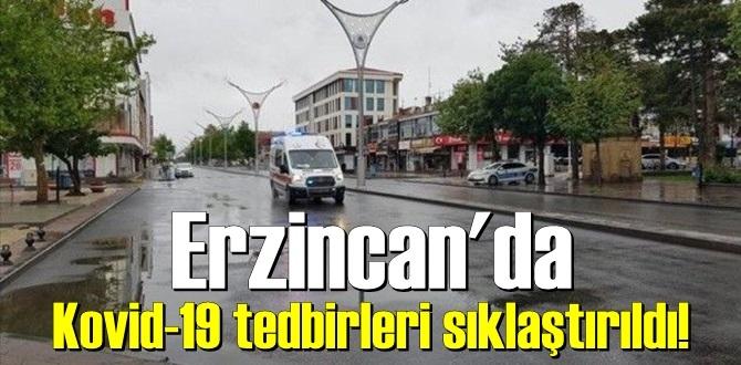 Erzincan'da Korona virüs tedbirleri sıklaştırıldı!
