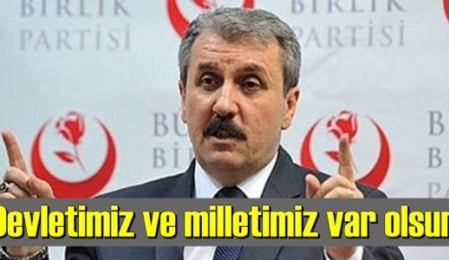 BBP Genel Başkanı Mustafa Destici'den Hükümete destek mesajı! Devletimiz ve milletimiz var olsun.
