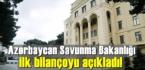 Azerbaycan Savunma Bakanlığı ilk bilançoyu açıkladı!