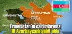 Ermenistan'ın sivil yerlere saldırılarında 10 Azerbaycanlı hayatını kaybetti!