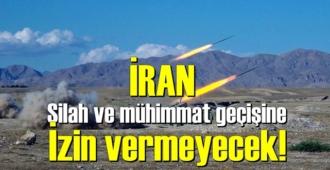 İran Ermenistan'a Silah ve mühimmat geçişine izin vermeyecek!