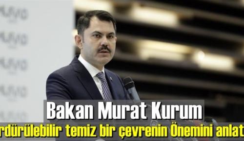 Bakan Murat Kurum,sürdürülebilir temiz bir çevrenin Önemini anlattı!