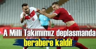 Türk A Milli Takımı deplasmanda berabere kaldı!