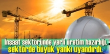 İnşaat sektöründe yerli üretim hazırlığı, sektörde büyük yankı uyandırdı.
