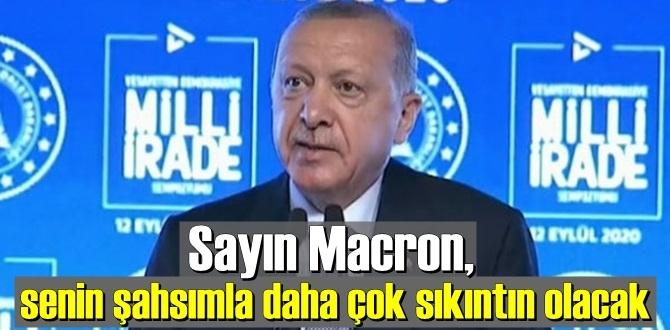 Cumhurbaşkanı Erdoğan Resti çekti!Sayın Macron, senin şahsımla daha çok sıkıntın olacak.