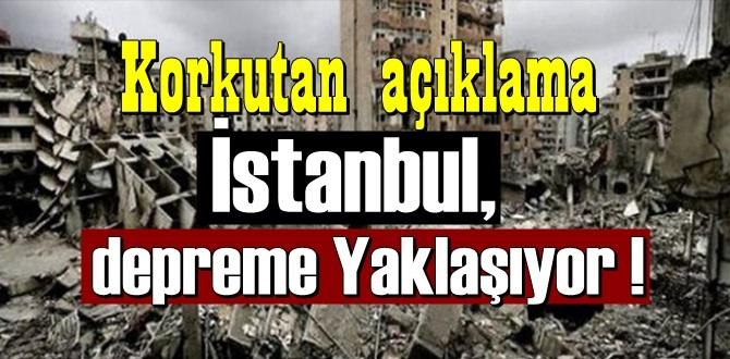 Bilim insanın'dan açıklama, İstanbul'a depreme Yaklaşıyor !
