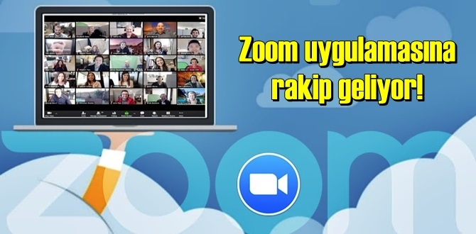 Zoom uygulamasına rakip geliyor!