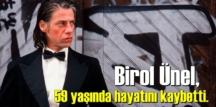 Yurt dışında tanınan oyuncu Birol Ünel, 59 yaşında kanser hayatını kaybetti.