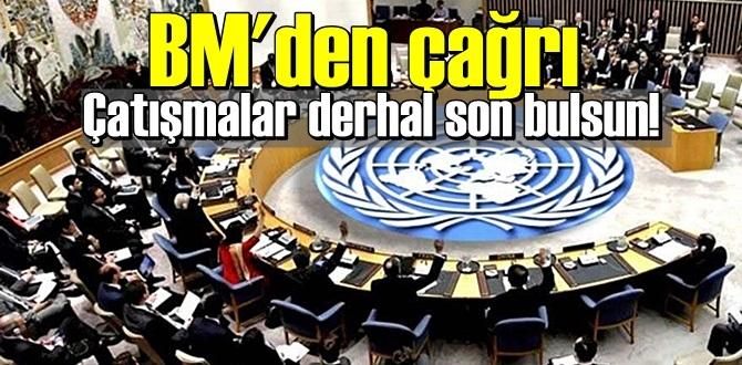 BM'den Acil Notlu çağrı! Derhal çatışmalara son verilsin!