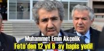 Muhammet Emin Akçelik, Fetö'den 12 yıl 6 ay hapis yedi!