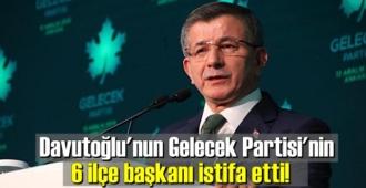 Davutoğlu'nun Gelecek Partisi'nin 6 ilçe başkanı istifa etti!