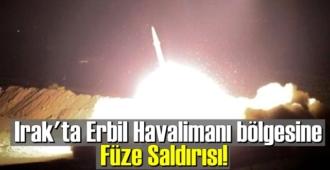 Irak'ta Erbil Havalimanı bölgesine Füze Saldırısı!