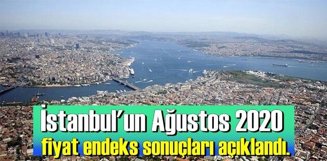 İstanbul'un Ağustos 2020 fiyat endeks sonuçları açıklandı.