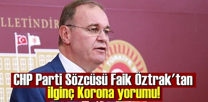 CHP Parti Sözcüsü Faik Öztrak'tan ilginç Korona yorumu!