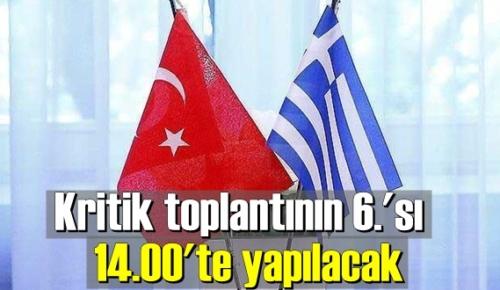 Türkiye-Yunanistan askeri heyetleri arası Önem arz eden toplantının 6.'sı bugün 14.00'te yapılacak!
