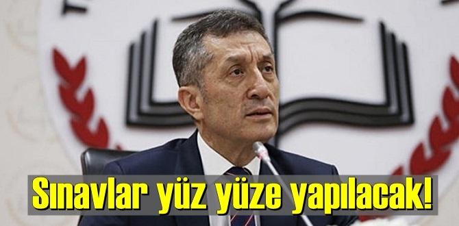 Milli Eğitim Bakanı Ziya Selçuk açıkladı; Sınavlar yüz yüze yapılacak!
