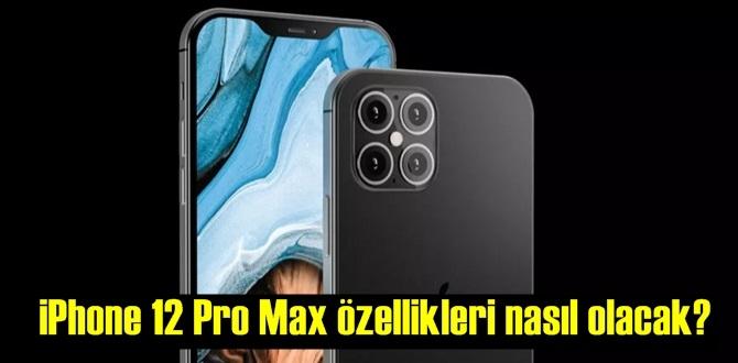 Merakla beklenen iPhone 12 Pro Max'ın tüm özellikleri!