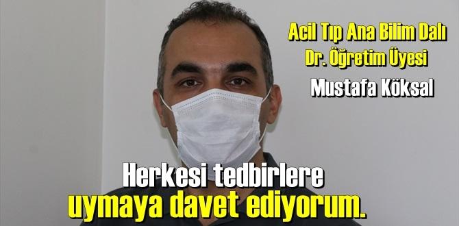 Acil Tıp Ana Bilim Dalı Dr. Öğretim Üyesi Mustafa Köksal: herkesi tedbirlere uymaya davet ediyorum.