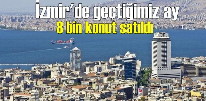 İzmir'de geçtiğimiz ay 8 bin konut satıldı