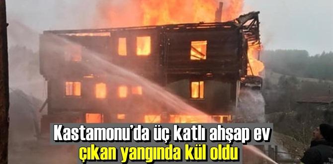 Kastamonu'da Çiftkıran köyü Kayko Mahallesinde çıkan yangında üç katlı ahşap ev Kül oldu!