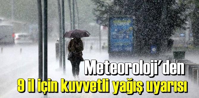 Hava durumu, 9 İl İçin Çok Kuvvetli Sağanak Yağış Uyarısı geldi!