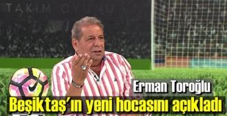 Toroğlu, Beşiktaş'ın yeni hocasını duyurdu.