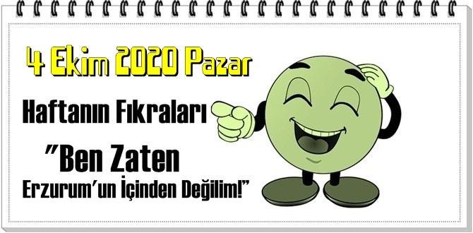 """4 Ekim 2020 Pazar/ Haftanın Komik Fıkraları – """"Ben Zaten Erzurum'un İçinden Değilim"""""""