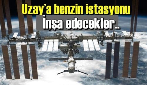 Olurmu demeyin! Uzay'a benzin istasyonu inşa edecekler..