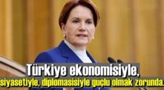 Akşener: Türkiye her türlü güçlü olmak durumunda!