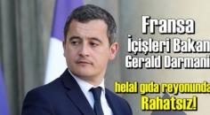 Fransız Bakan Gerald Darmanin,helal gıda reyonundan Rahatsız!