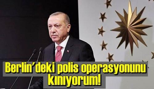 Başkan Erdoğan: Berlin'deki polis operasyonunu kınıyorum!