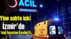 İzmir'de yine sahte içki, 2 kişi hayatını kaybetti.