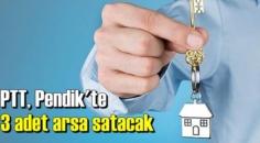 PTT tarafından İstanbul'un Pendik ilçesinde ihaleyle gayrimenkul satışı yapılacak.