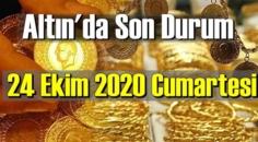 24 Ekim 2020 Cumartesi Ekonomi'de Altın piyasası, Altın güne nasıl başlıyor!