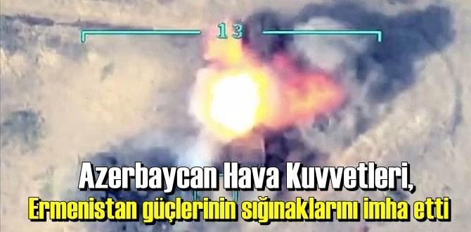 Azerbaycan Hava Kuvvetleri, Ermenistan güçlerinin sığınaklarını yerle bir etti!