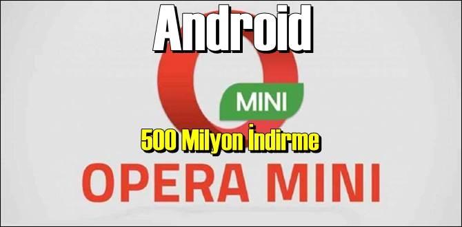 Opera Mini'den hamle, Android'de 500 Milyon İndirmeyi çoktan aştı!